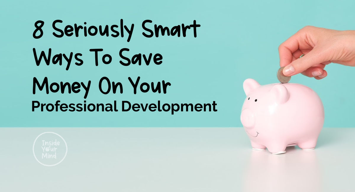 8 seriously smart ways to save money on your professional development