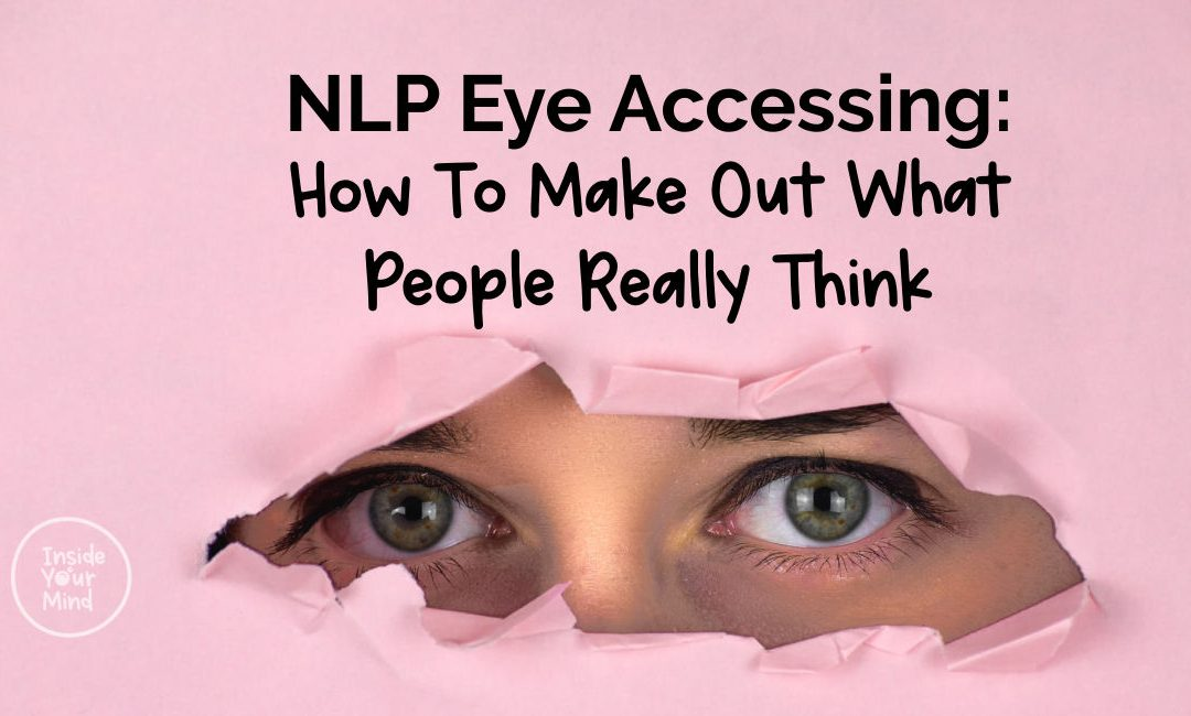 NLP Eye Accessing: How To Make Out What People Really Think