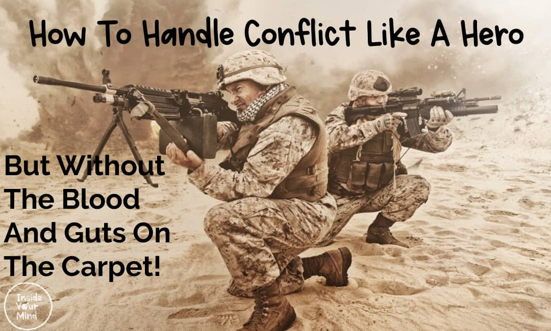 How To Handle Conflict Like A Hero—But Without The Blood And Guts On The Carpet
