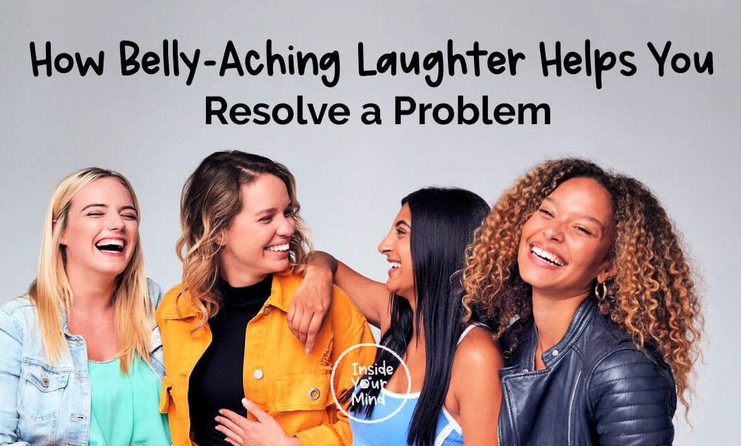 How Belly-Aching Laughter Helps You Resolve a Problem