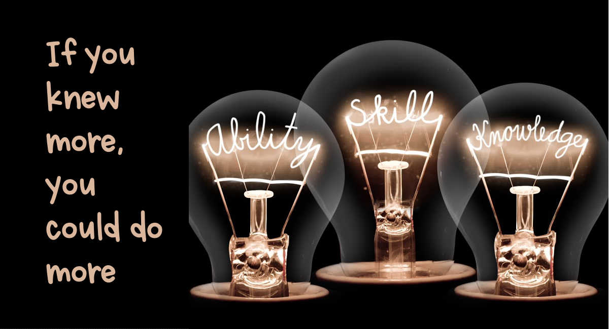 light bulb moments knowing that if you knew more you could do more