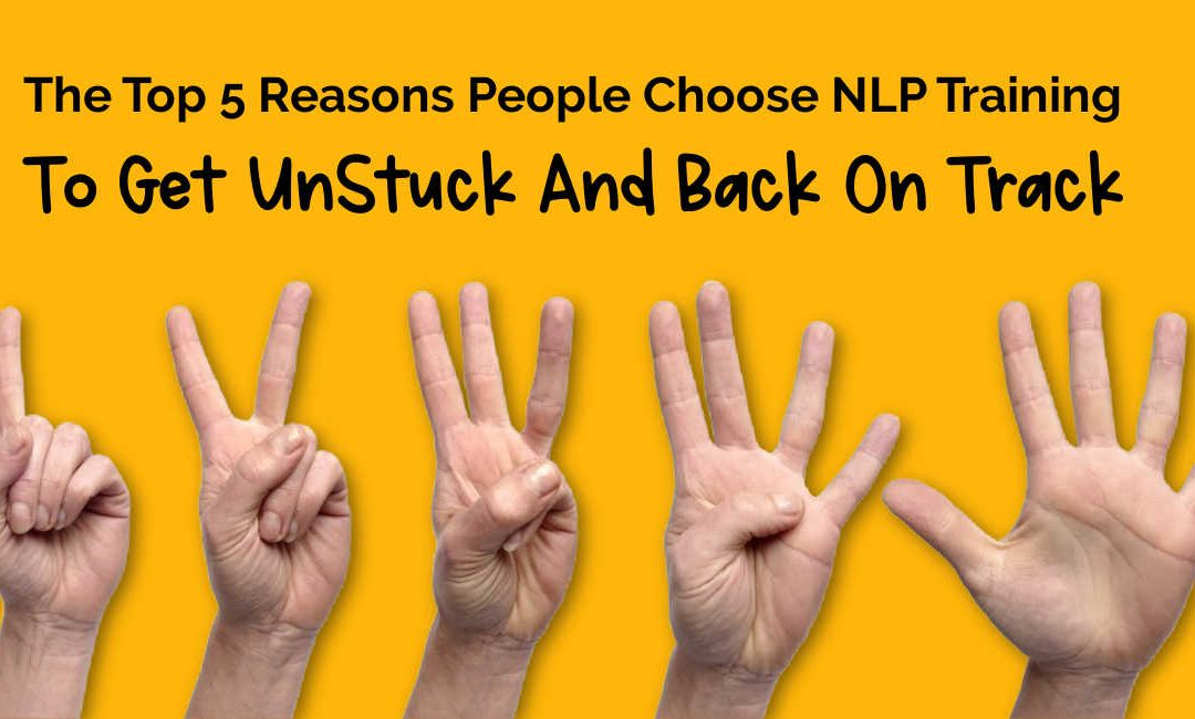 The Top 5 Reasons People Choose NLP Training To Get UnStuck And Back On Track