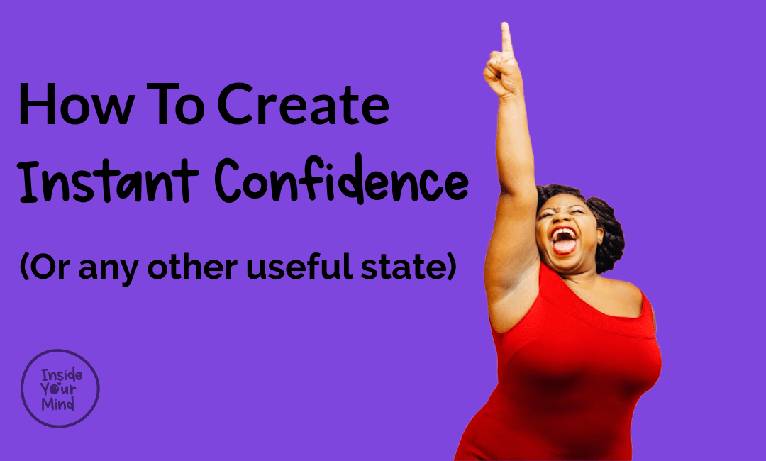 How to Create Instant Confidence (Or any other useful state)