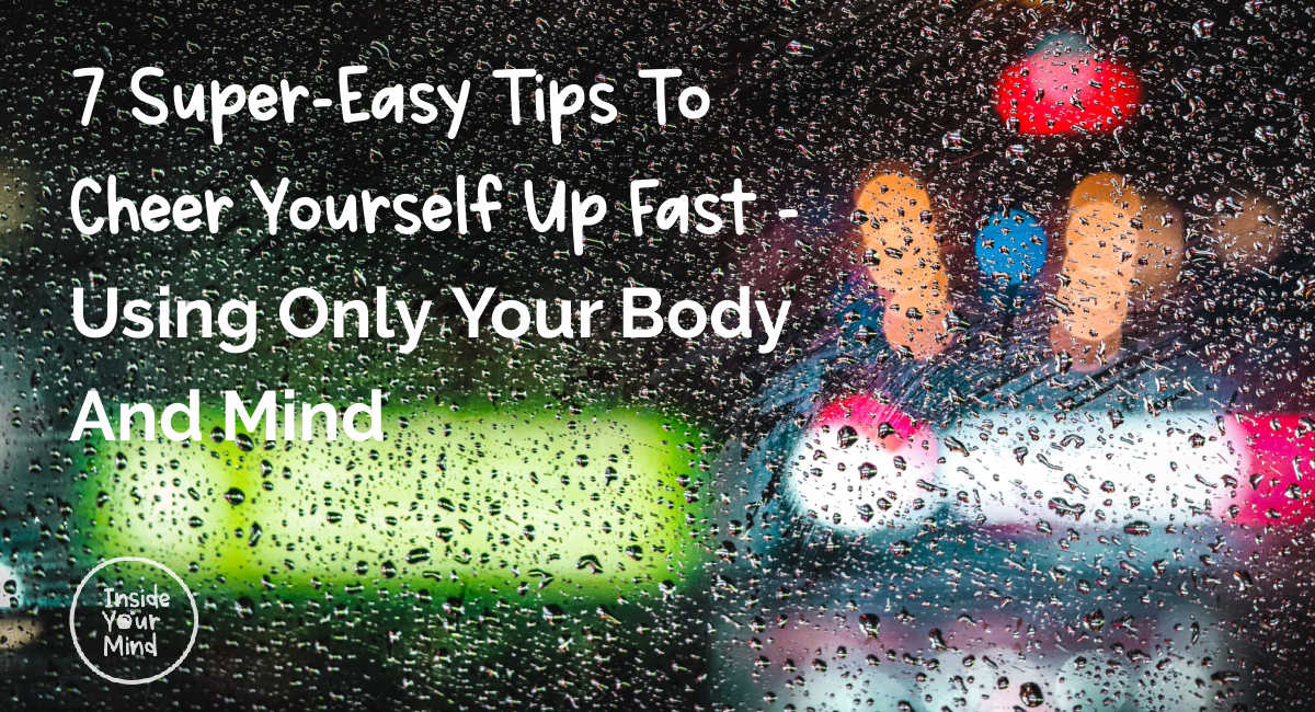 7 Super-Easy Tips to Cheer Yourself up
