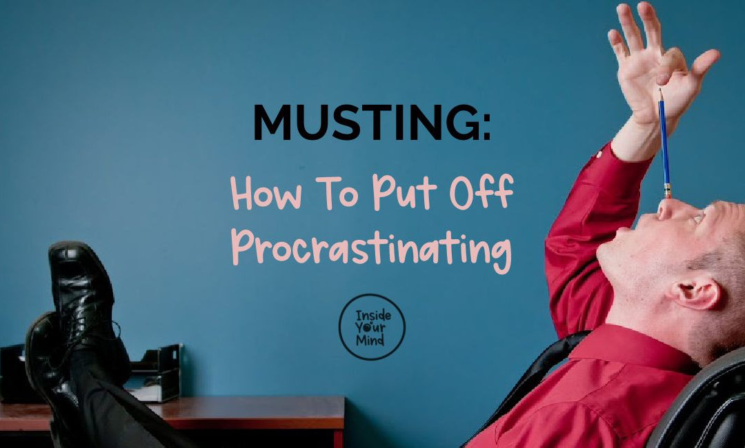 Musting: How To Put Off Procrastinating