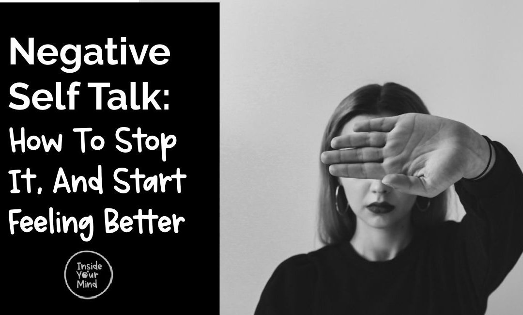 Negative Self-Talk: How To Stop It, And Start Feeling Better