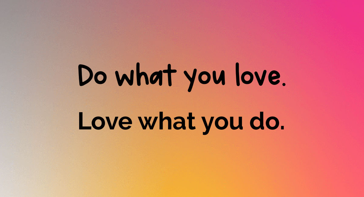 Do what you love. Love what you do, text image