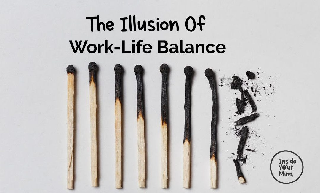 The Illusion Of Work-Life Balance