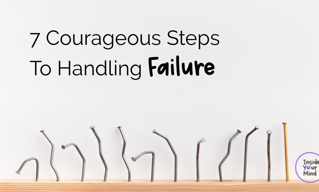 7 Courageous Steps To Handling Failure
