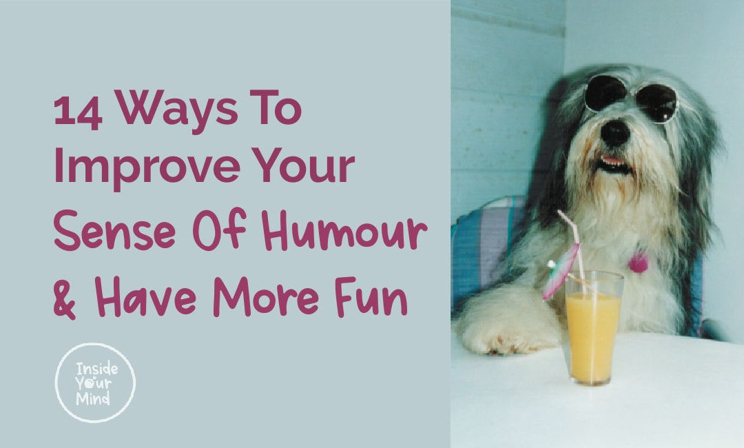 14 Ways To Improve Your Sense Of Humour and Have More Fun