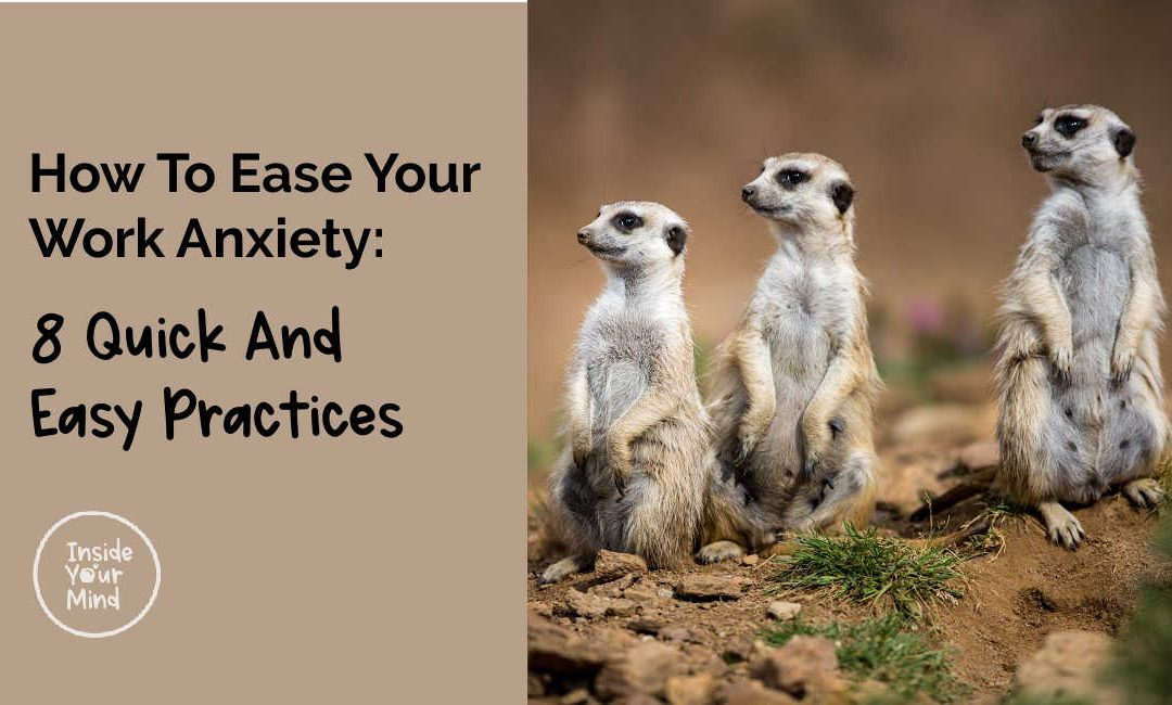How To Ease Your Work Anxiety: 8 Quick And Easy Practices