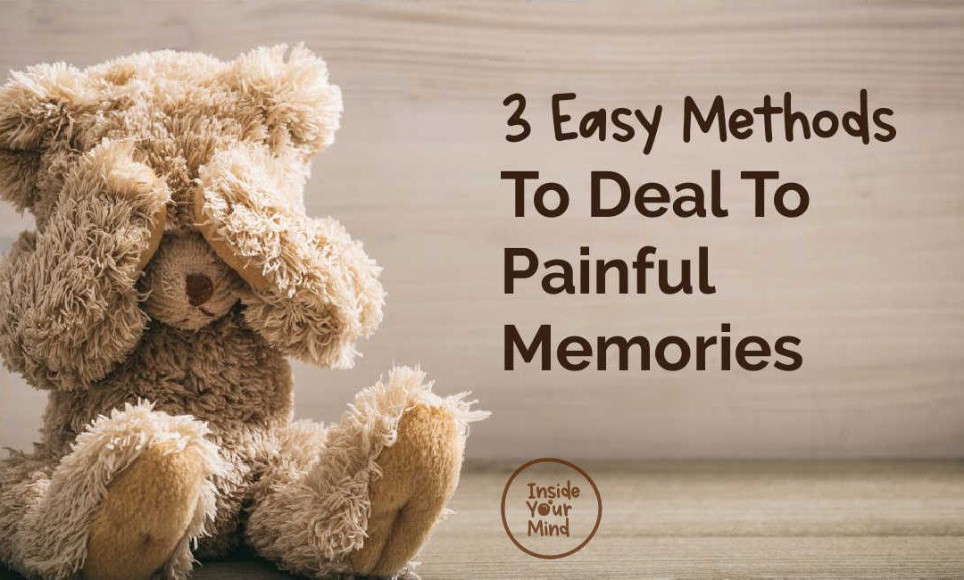 3 Easy Methods To Deal To Painful Memories